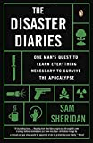 img - for The Disaster Diaries: One Man's Quest to Learn Everything Necessary to Survive the Apocalypse book / textbook / text book