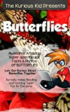 Children's book about butterflies (kids books age 3 to 6)Illustrated kids eBooks 3-8(Early learning ) Kurious Kids Funny Bedtime kids story / Beginner Readers Non-Fiction about Butterflies