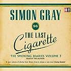 The Last Cigarette: The Smoking Diaries, Volume 3 Hörbuch von Simon Gray Gesprochen von: Simon Gray