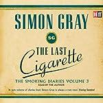 The Last Cigarette: The Smoking Diaries, Volume 3 | Simon Gray