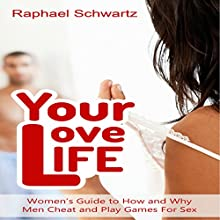 Your Love Life: Women's Guide to How and Why Men Cheat and Play Games For Sex: Relationships Guide Booklets, Book 1 (       UNABRIDGED) by Raphael Schwartz Narrated by Steve Chase