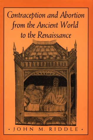 Contraception and Abortion from the Ancient World to the Renaissance, John M. Riddle