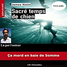 Sacré temps de chien : Ça mord en baie de Somme | Livre audio Auteur(s) : James Holin Narrateur(s) : James Holin