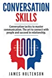 img - for Conversation skills: Conversation tactics to master communication The art to connect with people and succeed in relationship book / textbook / text book