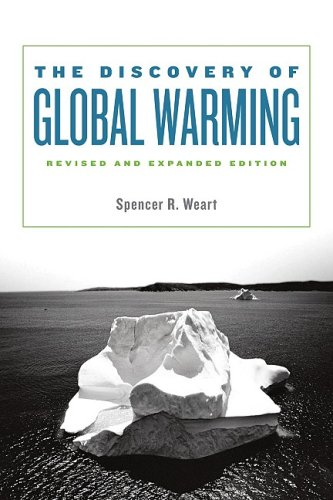The Discovery of Global Warming: Revised and Expanded Edition (New Histories of Science, Technology, and Medicine), Spencer R. Weart