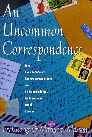 An Uncommon Correspondence: An East-West Conversation on Friendship, Intimacy and Love