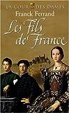 echange, troc Franck Ferrand - La Cour des Dames, Tome 2 : Les Fils de France