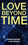 Love Beyond Time: (Love inspired historical guide for Inspiration, peace love and healing)