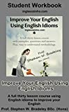img - for Improve Your English Using English Idioms: Student Workbook: A Full Thirty Lesson Course To Improve Your English. book / textbook / text book