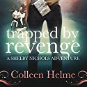 Trapped by Revenge: Shelby Nichols, Book 5 Audiobook by Colleen Helme Narrated by Wendy Tremont King
