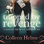 Trapped by Revenge: Shelby Nichols, Book 5 (       UNABRIDGED) by Colleen Helme Narrated by Wendy Tremont King