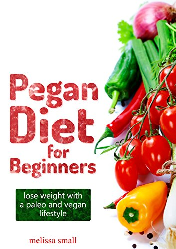 Free Kindle Book : Pegan Diet For Beginners: Reduce Inflammation & Lose Weight With A Paleo And Vegan Lifestyle(Lower Your Blood Sugar & Reverse Insulin Resistance,pegan ... cookbook, low carb recipes,vegan recipies)
