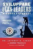 Sviluppare Lean Leader a tutti i livelli:Una guida pratica (Italian Edition)