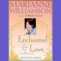 Enchanted Love (       ABRIDGED) by Marianne Williamson Narrated by Marianne Williamson