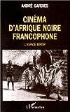 echange, troc André Gardies - Cinéma d'Afrique noire francophone
