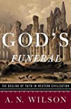 God's Funeral: The Decline of Faith in Western Civilization (0393047458) by Wilson, A. N.