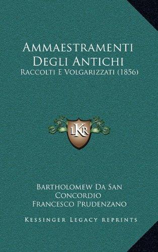 Ammaestramenti Degli Antichi: Raccolti E Volgarizzati (1856)