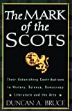 img - for The Mark of the Scots: Their Astonishing Contributions to History, Science, Democracy, Literature book / textbook / text book