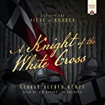 A Knight of the White Cross: A Tale of the Siege of Rhodes | George Alfred Henty