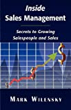 Mark Wilensky Inside Sales Management: Secrets to Growing Salespeople and Sales