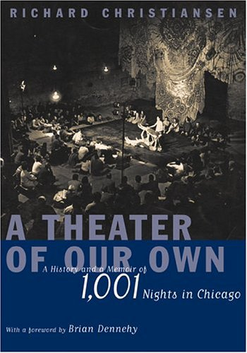 Image for A Theater of Our Own: A History and a Memoir of 1,001 Nights in Chicago