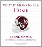 What It Means to Be a Hokie: Frank Beamer and Virginias Greatest Players