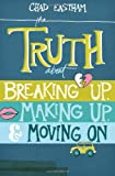 img - for The Truth About Breaking Up, Making Up, and Moving On book / textbook / text book