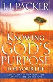 Knowing God's Purpose for Your Life: 365 Daily Inspirations for Living a Life of Purpose (0830736859) by Packer, J. I.