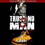 Trust No Man 3: Like Father like Son |  Cash