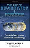 img - for The Age of Asymmetry and Paradox: Essays in Comparative Economics and Sociology book / textbook / text book