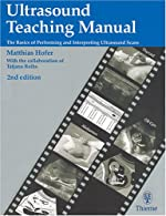 Ultrasound Teaching Manual: The Basics of Performing and Interpreting Ultrasound Scans