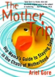 cover of The Mother Trip: Hip Mama's Guide to Staying Sane in the Chaos of Motherhood