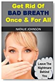 Get Rid Of Bad Breath Once And For All: Leave The Nightmare Behind You