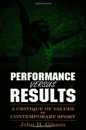 Performance Versus Results: A Critique of Values in Contemporary Sport (SUNY Series in Philosophy of Education) (Suny Se