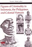 img - for Figures of Criminality in Indonesia, the Philippines, and Colonial Vietnam (Studies on Southeast Asia, No. 25) book / textbook / text book