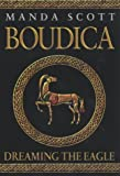 Manda Scott Boudica: Dreaming the Eagle (Boudica 1)