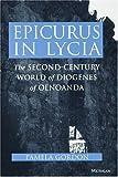 Epicurus in Lycia: The Second-Century World of Diogenes of Oenoanda (0472104616) by Gordon, Pamela