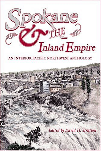 Spokane and the Inland Empire: An Interior Pacific Northwest Anthology