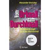 """Vom Urknall zum Durchknall: Die absurde Jagd nach der Weltformelvon """"Alexander Unzicker"""""""