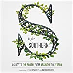 S Is for Southern: A Guide to the South, from Absinthe to Zydeco |  Editors of Garden and Gun,David DiBenedetto