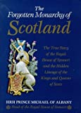 img - for The Forgotten Monarchy of Scotland: The True Story of the Royal House of Stewart and the Hidden Lineage of the Kings and Queens of Scots book / textbook / text book