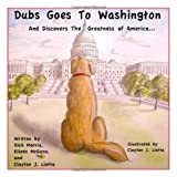 Dubs Goes to Washington: And Discovers the Greatness of America ~ Eileen McGann