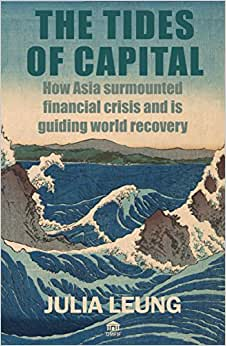 The Tides Of Capital: How Asia Surmounted Financial Crisis And Is Guiding World Recovery
