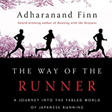 The Way of the Runner: A Journey into the Fabled World of Japanese Running Audiobook by Adharanand Finn Narrated by Derek Perkins