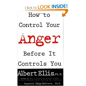 How To Control Your Anger Before It Controls You [Paperback] — by Albert Ellis (Author), Raymond Chip Tafrate (Author)