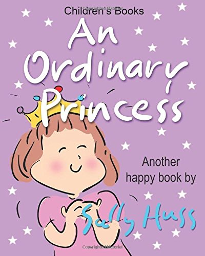 Children's Books: AN ORDINARY PRINCESS: (Adorable Bedtime Story/Picture Book for Beginner Readers About Becoming Anything You Want to Be, Ages 2-8)