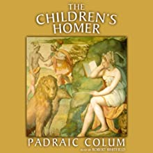 The Children's Homer (       UNABRIDGED) by Padraic Colum Narrated by Robert Whitfield