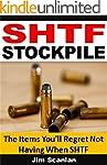 SHTF Stockpile: The Items You'll Regr...