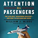 Attention All Passengers: The Airlines' Dangerous Descent - and How to Reclaim Our Skies (       UNABRIDGED) by William J. McGee Narrated by Greg Itzin