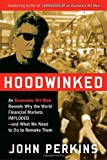 Hoodwinked: An Economic Hit Man Reveals Why the World Financial Markets Imploded--and What We Need to Do to Remake Them (0307589927) by Perkins, John